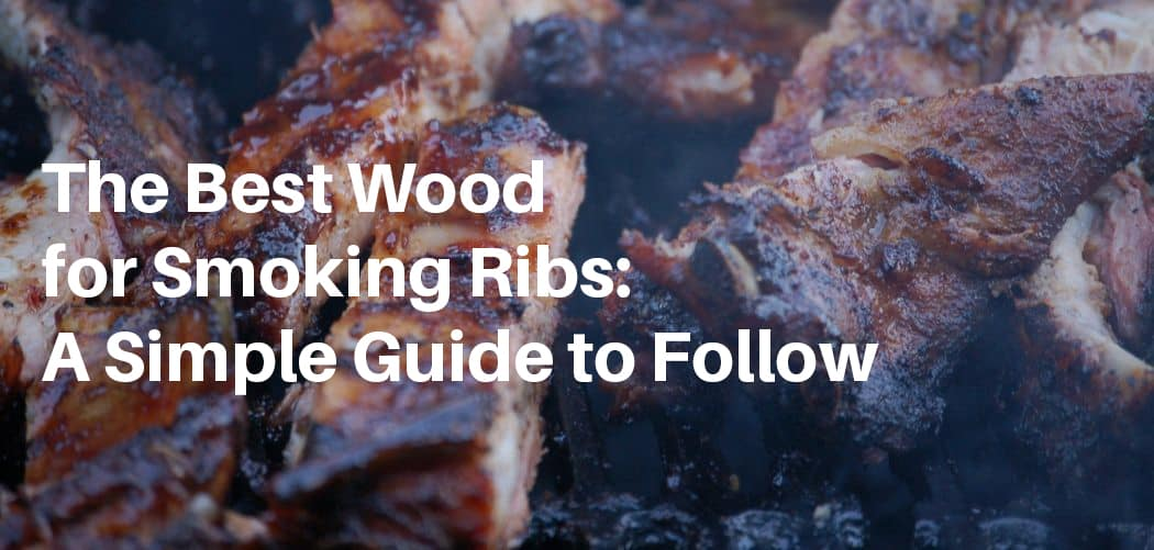 The Best Wood for Smoking Ribs: A Simple Guide to Follow