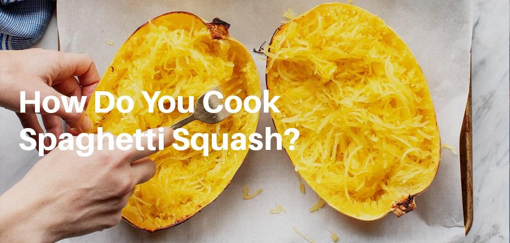 How Do You Cook Spaghetti Squash